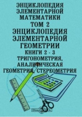 Энциклопедия элементарной математики Книги 2 и 3. Тригонометрия, аналитическая геометрия, стереометрия. Т. 2. Энциклопедия элементарной геометрии