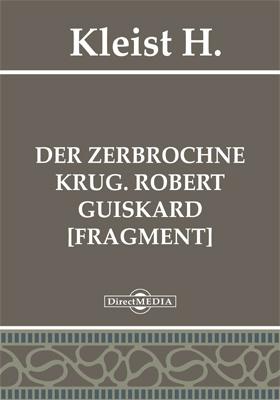 Der zerbrochne Krug. Robert Guiskard [Fragment]