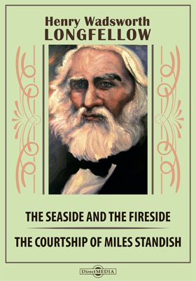 The Seaside and the Fireside. The Courtship of Miles Standish