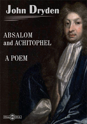 Absalom and Achitophel. A Poem