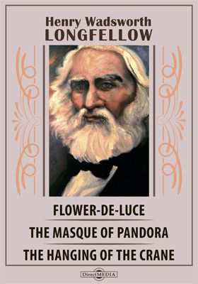 Flower-de-Luce. The Masque of Pandora. The Hanging of the Crane. Morituri Salutamus