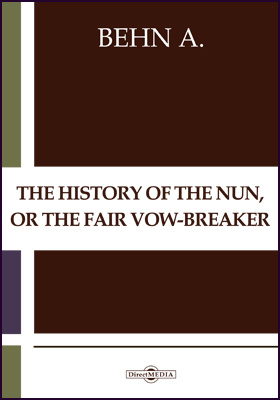 The History of the Nun, or The Fair Vow-Breaker. The Adventure of the Black Lady