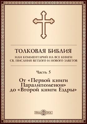Толковая Библия, или Комментарий на все книги Св. Писания Ветхого и Нового Заветов, Ч. 5. От «Первой книги Паралипоменон» до «Второй книги Ездры»