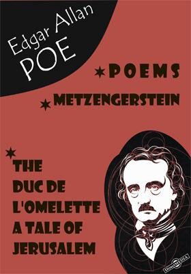 Poems. Metzengerstein. The Duc De L'Omelette. A Tale of Jerusalem