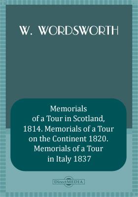 Memorials of a Tour in Scotland, 1814. Memorials of a Tour on the Continent 1820. Memorials of a Tour in Italy 1837