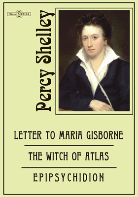 Letter to Maria Gisborne. The Witch of Atlas. Epipsychidion. Adonais. The Triumph of Life