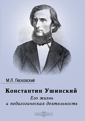 Константин Ушинский. Его жизнь и педагогическая деятельность: биографический очерк