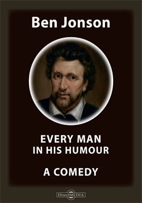 Every Man in His Humour. A Comedy