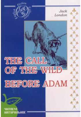 Зов предков. До Адама = The Call of the Wild. Before Adam : Повести. На английском языке