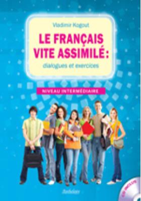 Le francais vite assimile: dialogues et exercices : Niveau intermediaire (Французский язык: диалоги и упражнения): учебное пособие