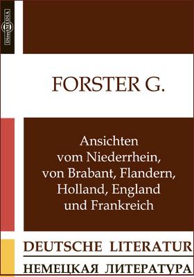 Ansichten vom Niederrhein, von Brabant, Flandern, Holland, England und Frankreich