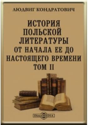 История польской литературы от начала ее до настоящего времени. Т. II