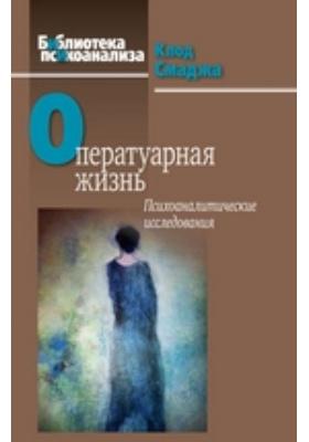 Оператуарная жизнь: Психоаналитические исследования: монография