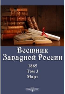 Вестник Западной России: журнал. 1865. Т. 3, Март