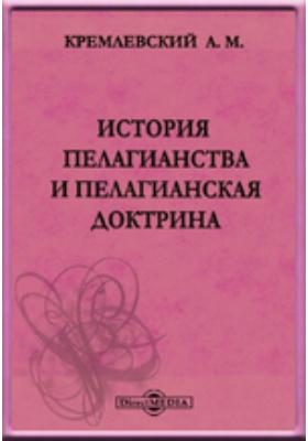История пелагианства и пелагианская доктрина