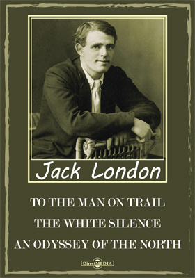 To the Man on Trail. The White Silence. An Odyssey of the North. Jan, the Unrepentant. The Man with the Gash