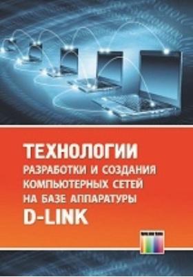 Технологии разработки и создания компьютерных сетей на базе аппаратуры D-LINK: учебное пособие для вузов