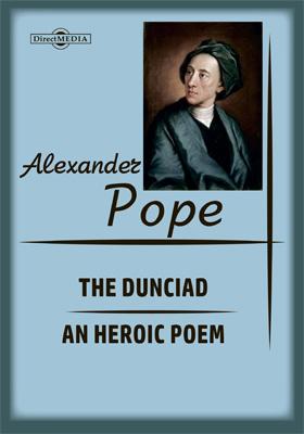 The Dunciad. An Heroic Poem
