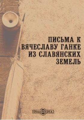 Письма к Вячеславу Ганке из славянских земель: документально-художественная литература