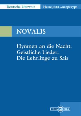 Hymnen an die Nacht. Geistliche Lieder. Die Lehrlinge zu Sais