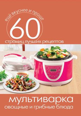 Мультиварка. Овощные и грибные блюда: практическое издание