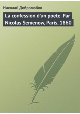 La confession d'un poete. Par Nicolas Semenow, Paris, 1860