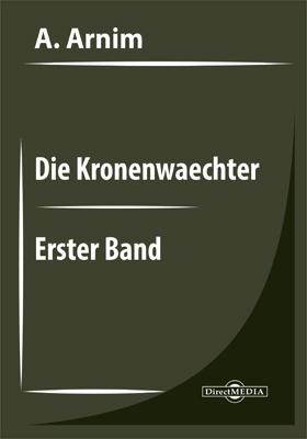 Die Kronenwaechter. Erster Band