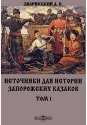 Источники для истории запорожских казаков: монография. Т. 1