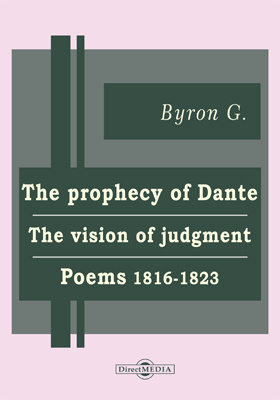 The Prophecy of Dante. The Vision of Judgment. Poems 1816-1823. The Age of Bronze