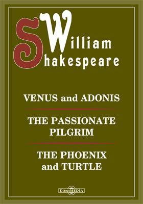 Venus and Adonis. The Passionate Pilgrim. The Phoenix and Turtle