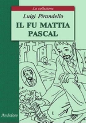 Покойный Маттиа Паскаль = Il Fu Matia Pascal : книга для чтения на итальянском языке