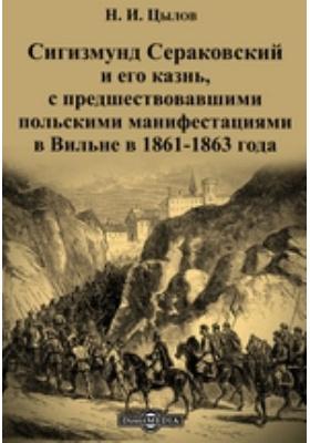 Сигизмунд Сераковский и его казнь : с предшествовавшими польскими манифестациями в Вильне в 1861-1863 года