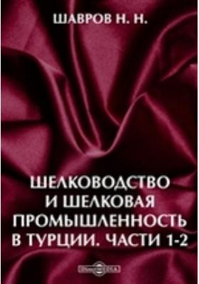 Шелководство и шелковая промышленность в Турции, Ч. 1-2