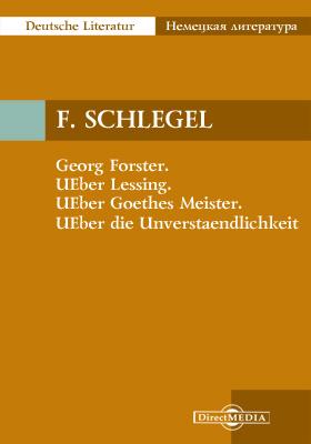 Georg Forster. UEber Lessing. UEber Goethes Meister. UEber die Unverstaendlichkeit