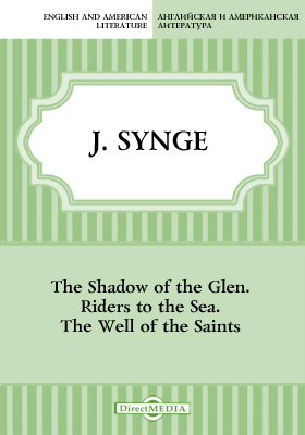 The Shadow of the Glen. Riders to the Sea. The Well of the Saints