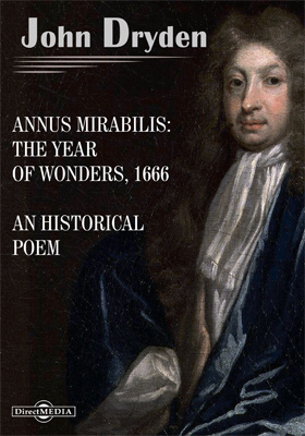 Annus Mirabilis: The Year of Wonders, 1666. An Historical Poem