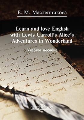 Learn and love English with Lewis Carroll's Alice's Adventures in Wonderland: учебное пособие