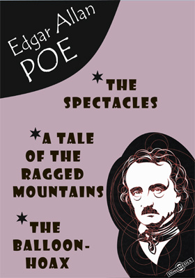 The Spectacles. A Tale of the Ragged Mountains. The Balloon-Hoax. The Premature Burial. Mesmeric Revelation. The Oblong Box