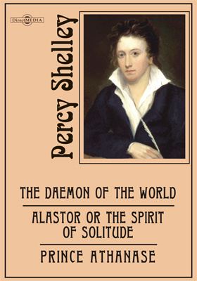 The Daemon of the World. Alastor or the Spirit of Solitude. Prince Athanase. Rosalind and Helen