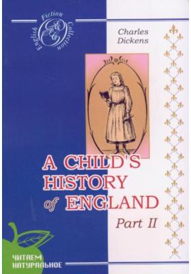 История Англии для детей. Часть 2 = A Сhild's History of England. Part 2 : На английском языке