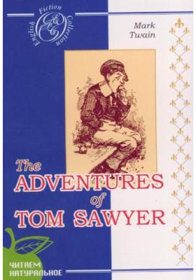 Приключения Тома Сойера = The Adventures of Tom Sawer : Роман. На английском языке