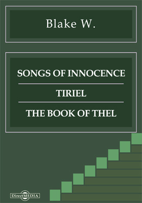 Songs of Innocence. Tiriel. The Book of Thel. The Marriage of Heaven and Hell. The French Revolution