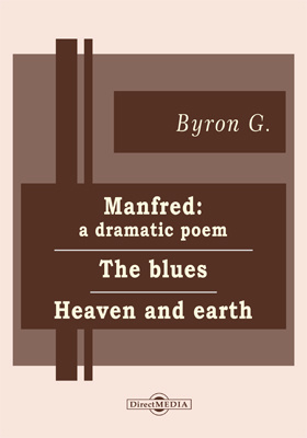 Manfred: A Dramatic Poem. The Blues. Heaven and Earth