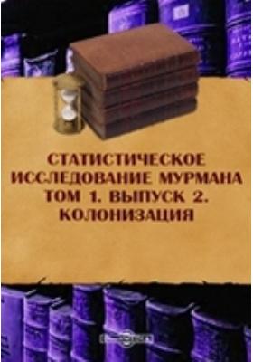 Статистическое исследование Мурмана. Колонизация: монография. Т. 1, Вып. 2