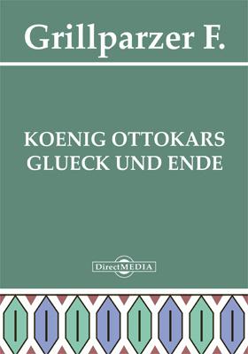 Koenig Ottokars Glueck und Ende