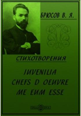 Стихотворения : Juvenilia. Chefs d'Oeuvre. Me eum esse: сборник