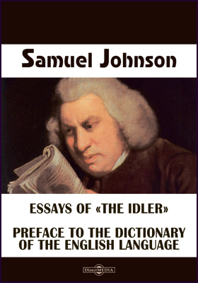Essays of «The Idler». Preface to the Dictionary of the English Language. Preface to the Shakespeare Edition