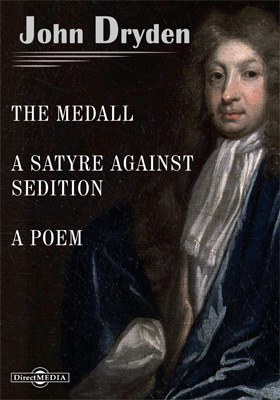 The Medall. A Satyre against Sedition. Mac Flecknoe, or a Satyr upon the True-Blew-Protestant Poet, T.S.  Religio Laici or a Laymans Faith. A Poem
