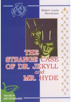 Странная история доктора Джекила и мистера Хайда = The Strange Case of Dr. Jekyll and Mr. Hyde : Роман. На английском языке