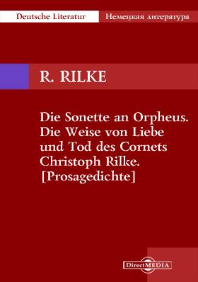 Die Sonette an Orpheus. Die Weise von Liebe und Tod des Cornets Christoph Rilke. [Prosagedichte]